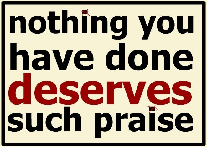 Nothing You Have Done Deserves Such Praise image