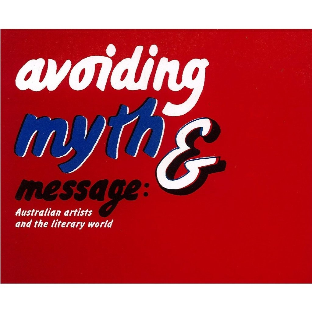 AVOIDING MYTH & MESSAGE: AUSTRALIAN ARTISTS AND THE LITERARY WORLD image